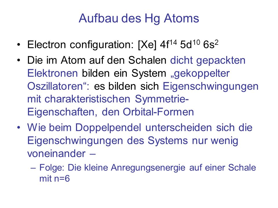 Aufbau des Hg Atoms Electron configuration: [Xe] 4f14 5d10 6s2